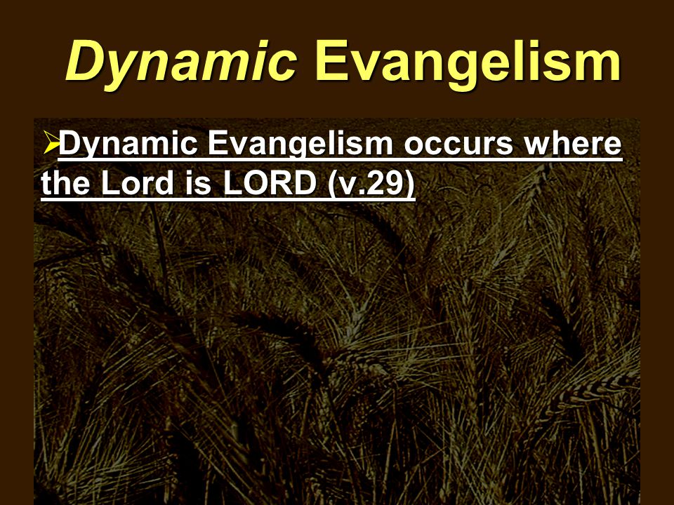 Dynamic Evangelism  Dynamic Evangelism occurs where the Lord is LORD (v.29)