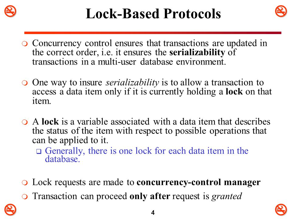 25 Timestamp-Based Protocols  Each transaction is issued a timestamp when it starts  CC techniques based on timestamp ordering do no use locks, and thus deadlocks cannot occur (no transaction ever waits)  may not be (cascadeless and recoverable)  The protocol manages concurrent execution such that the time-stamps determine the serializability order.