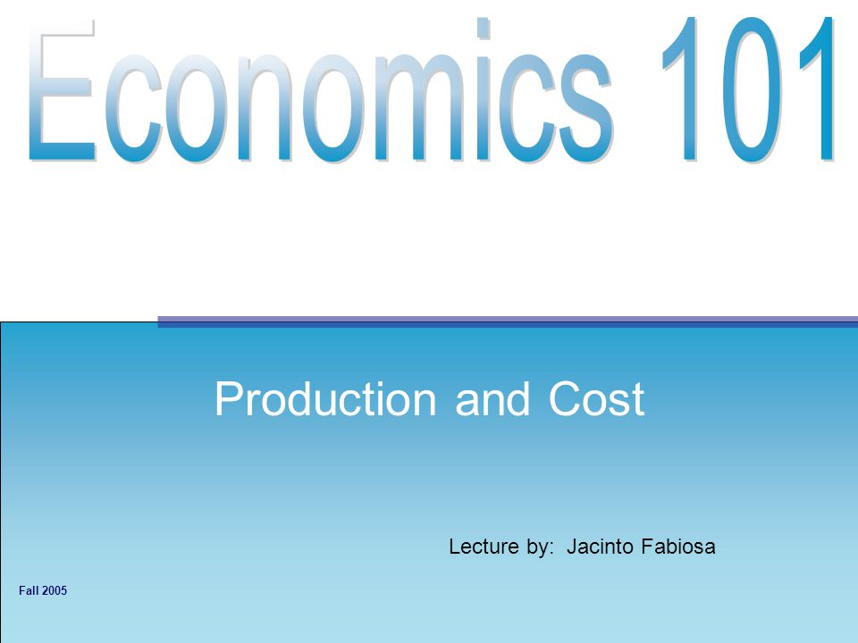 Lecture by: Jacinto Fabiosa Fall 2005 Production and Cost