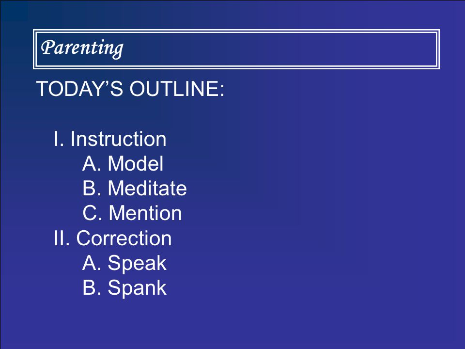Parenting TODAY'S OUTLINE: I. Instruction A. Model B.