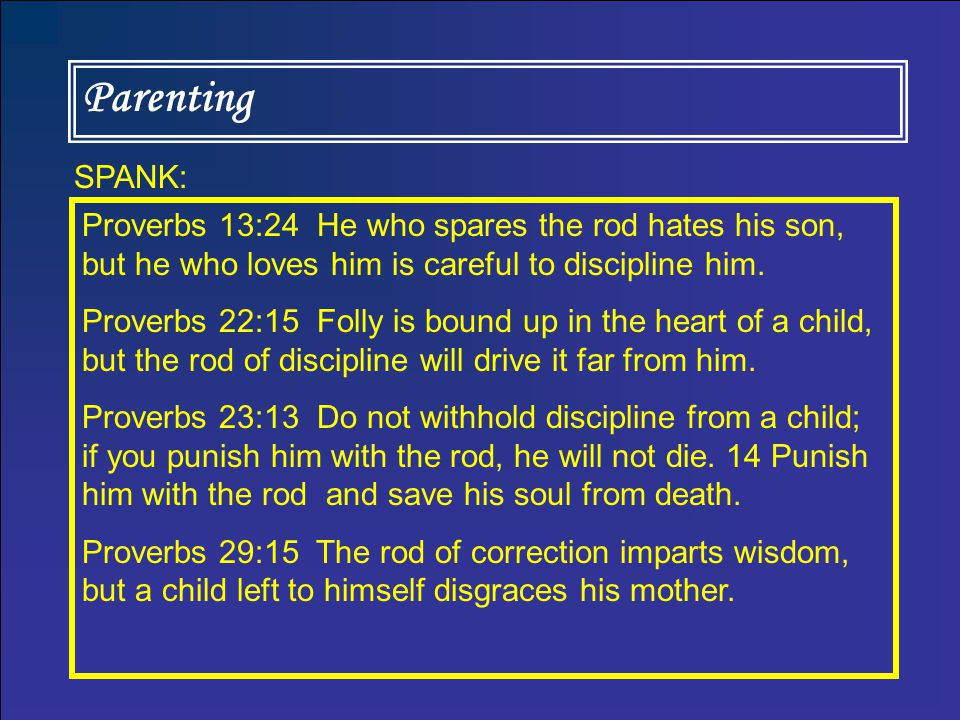 Parenting Proverbs 13:24 He who spares the rod hates his son, but he who loves him is careful to discipline him.