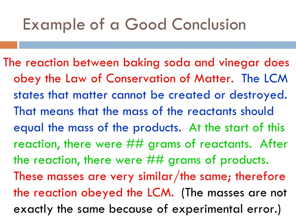 Example of a Good Conclusion The reaction between baking soda and vinegar does obey the Law of Conservation of Matter. The LCM states that matter cann