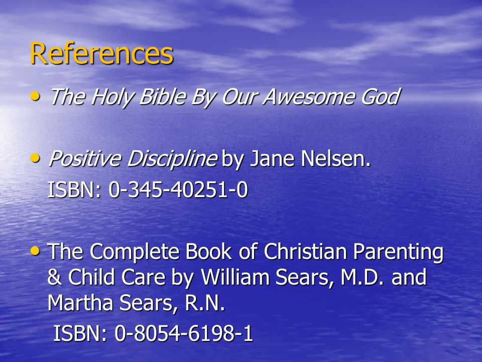 References The Holy Bible By Our Awesome God The Holy Bible By Our Awesome God Positive Discipline by Jane Nelsen. Positive Discipline by Jane Nelsen.