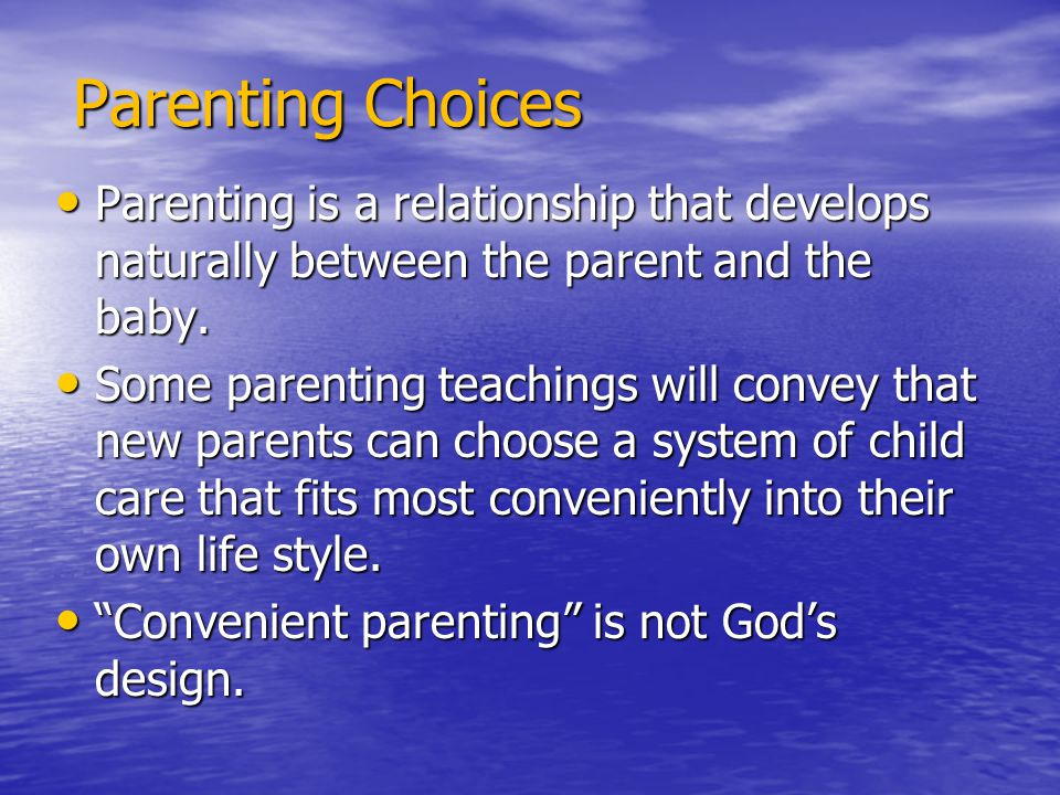 Parenting Choices Parenting is a relationship that develops naturally between the parent and the baby. Parenting is a relationship that develops natur