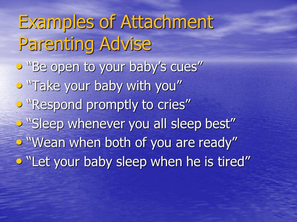 "Examples of Attachment Parenting Advise ""Be open to your baby's cues"" ""Be open to your baby's cues"" ""Take your baby with you"" ""Take your baby with you"
