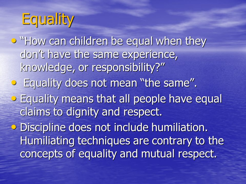 "Equality Equality ""How can children be equal when they don't have the same experience, knowledge, or responsibility?"" ""How can children be equal when"