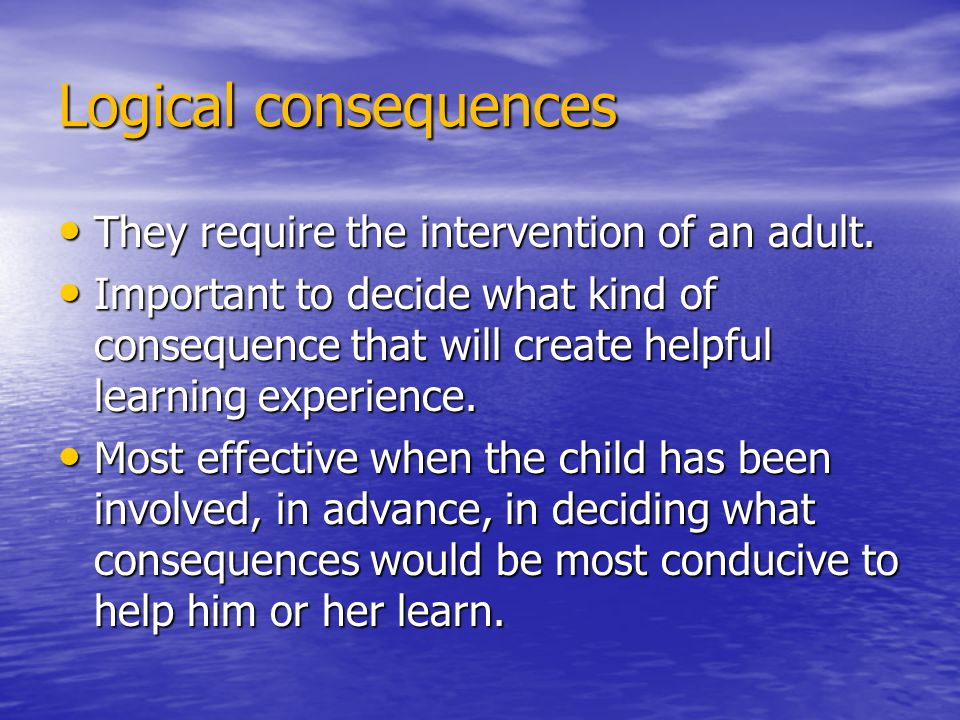 Logical consequences They require the intervention of an adult. They require the intervention of an adult. Important to decide what kind of consequenc