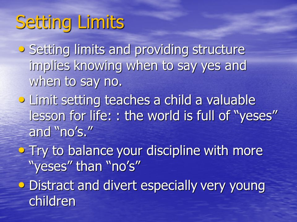 Setting Limits Setting limits and providing structure implies knowing when to say yes and when to say no. Setting limits and providing structure impli