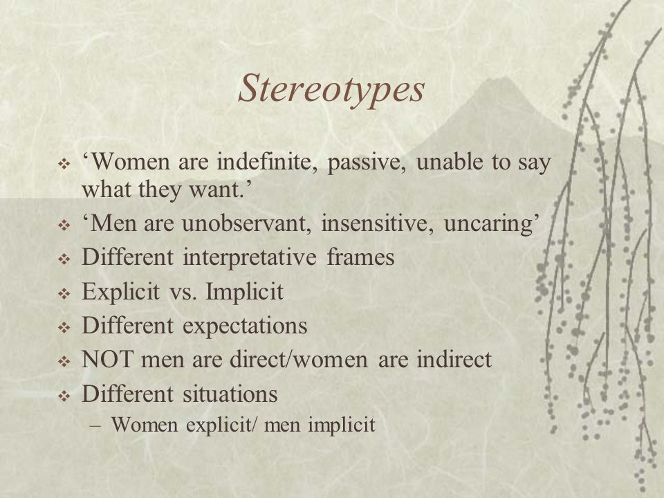 Stereotypes  'Women are indefinite, passive, unable to say what they want.'  'Men are unobservant, insensitive, uncaring'  Different interpretative