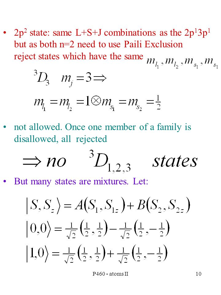 P460 - atoms II10 2p 2 state: same L+S+J combinations as the 2p 1 3p 1 but as both n=2 need to use Paili Exclusion reject states which have the same not allowed.