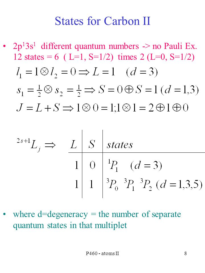 P460 - atoms II8 States for Carbon II 2p 1 3s 1 different quantum numbers -> no Pauli Ex.