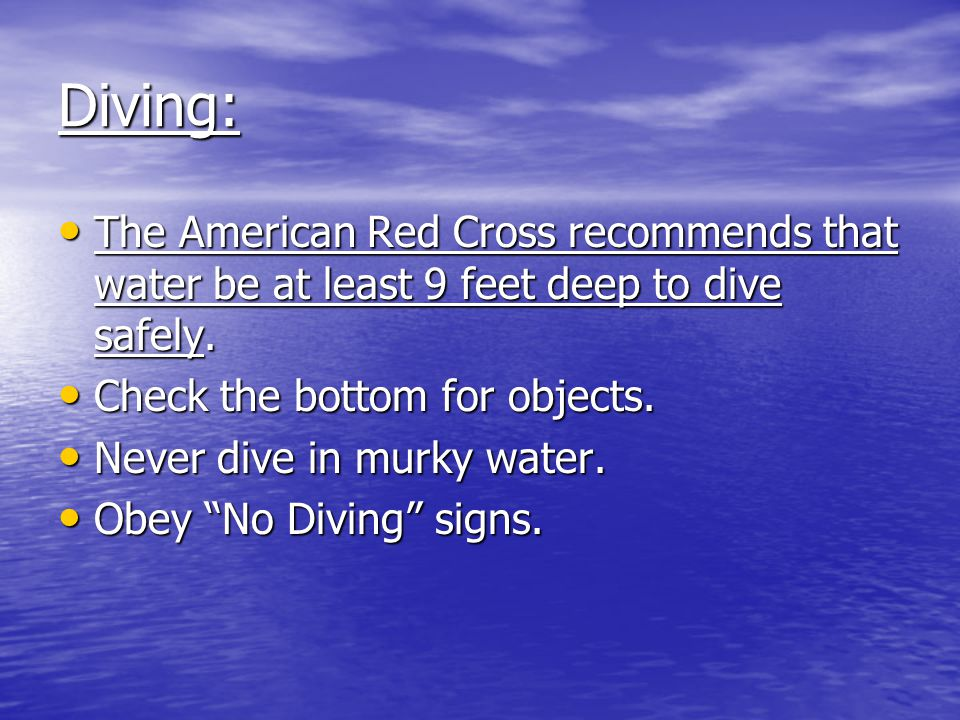 Diving: The American Red Cross recommends that water be at least 9 feet deep to dive safely.