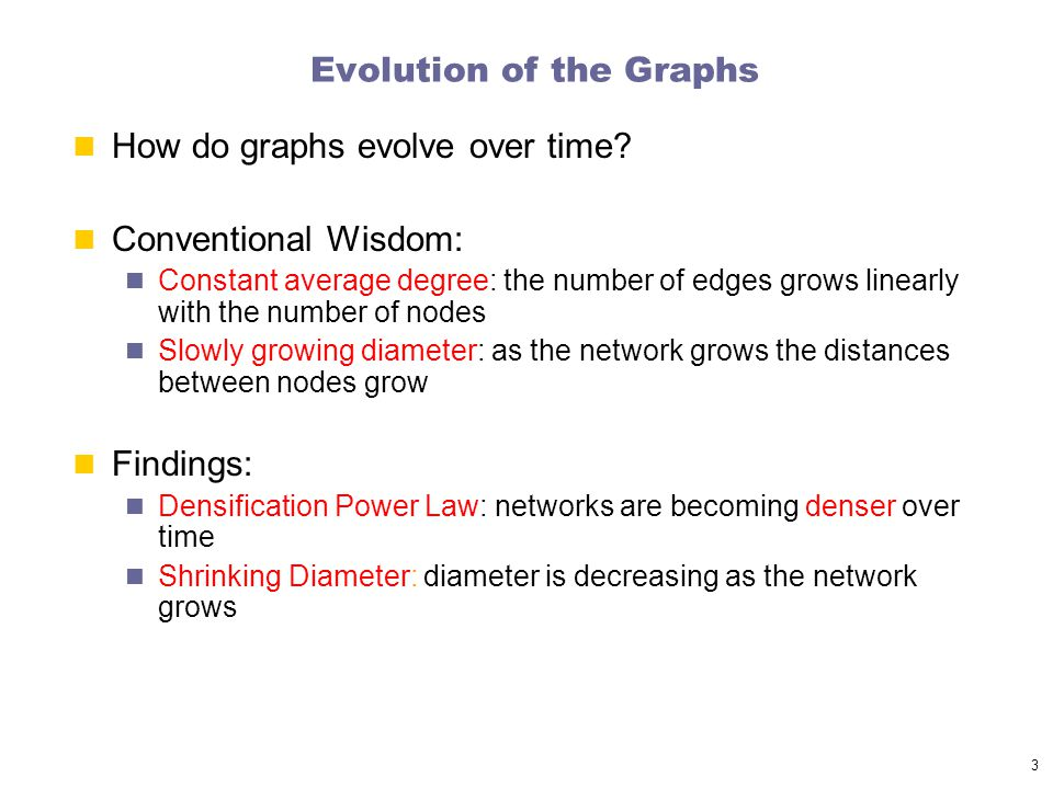 3 Evolution of the Graphs How do graphs evolve over time.