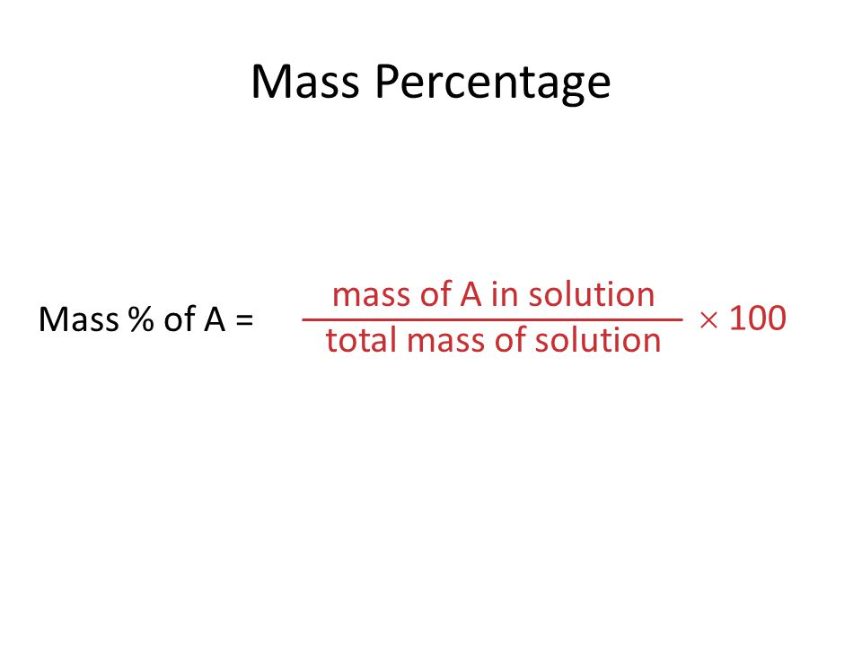 Mass Percentage Mass % of A = mass of A in solution total mass of solution  100
