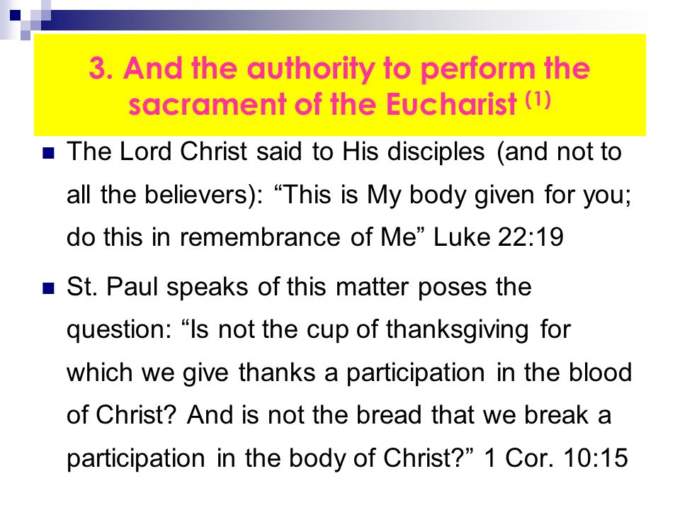 """3. And the authority to perform the sacrament of the Eucharist (1) The Lord Christ said to His disciples (and not to all the believers): """"This is My b"""