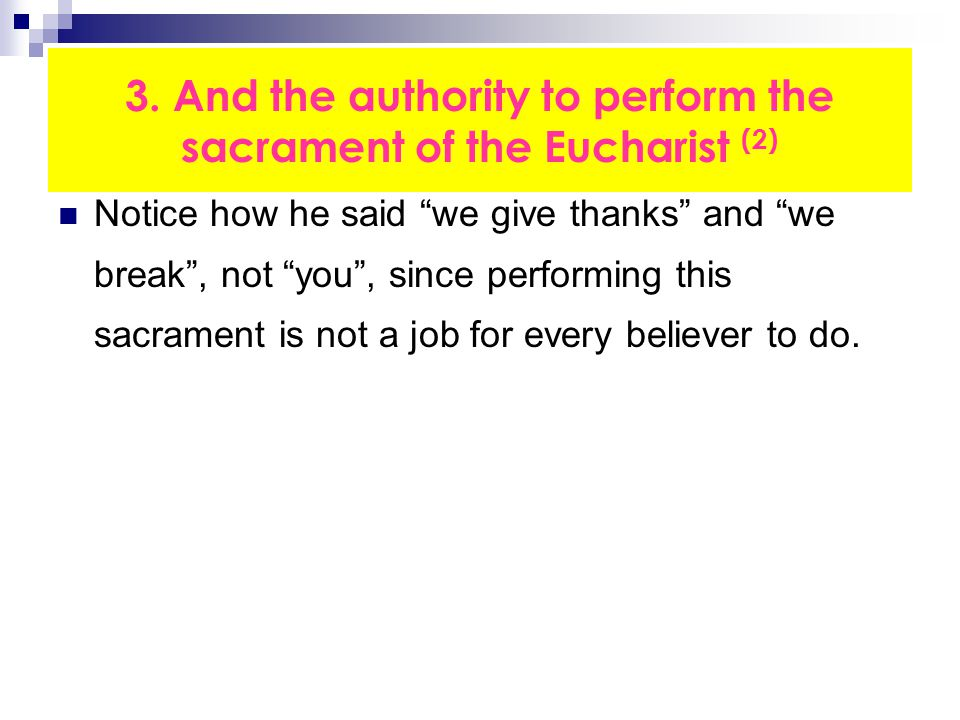 """3. And the authority to perform the sacrament of the Eucharist (2) Notice how he said """"we give thanks"""" and """"we break"""", not """"you"""", since performing thi"""