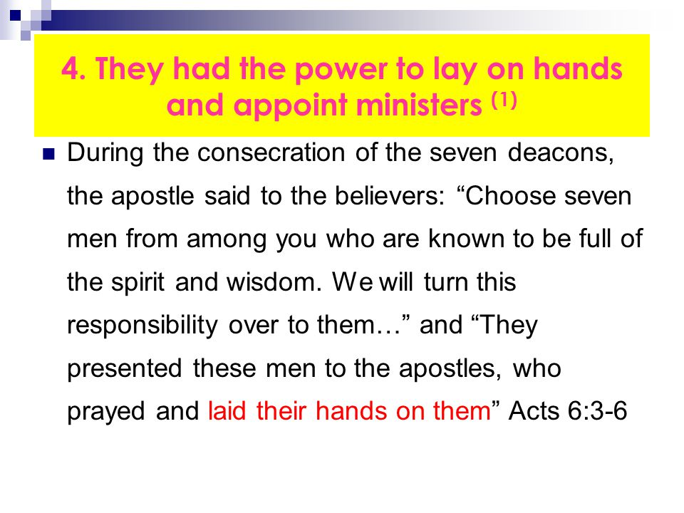 """4. They had the power to lay on hands and appoint ministers (1) During the consecration of the seven deacons, the apostle said to the believers: """"Choo"""