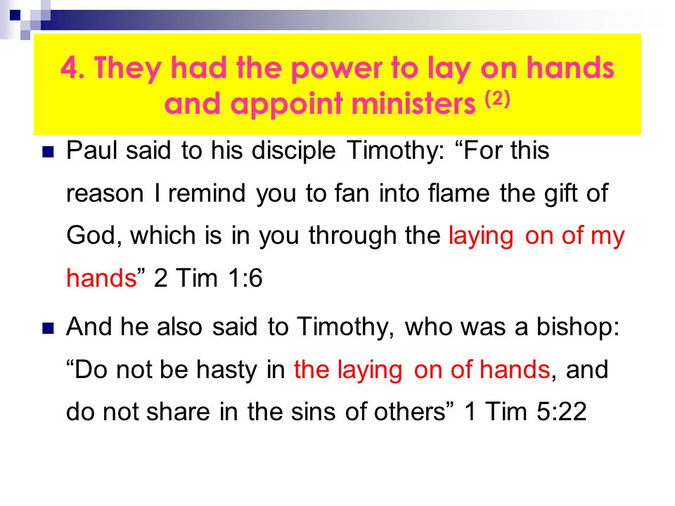 """4. They had the power to lay on hands and appoint ministers (2) Paul said to his disciple Timothy: """"For this reason I remind you to fan into flame the"""
