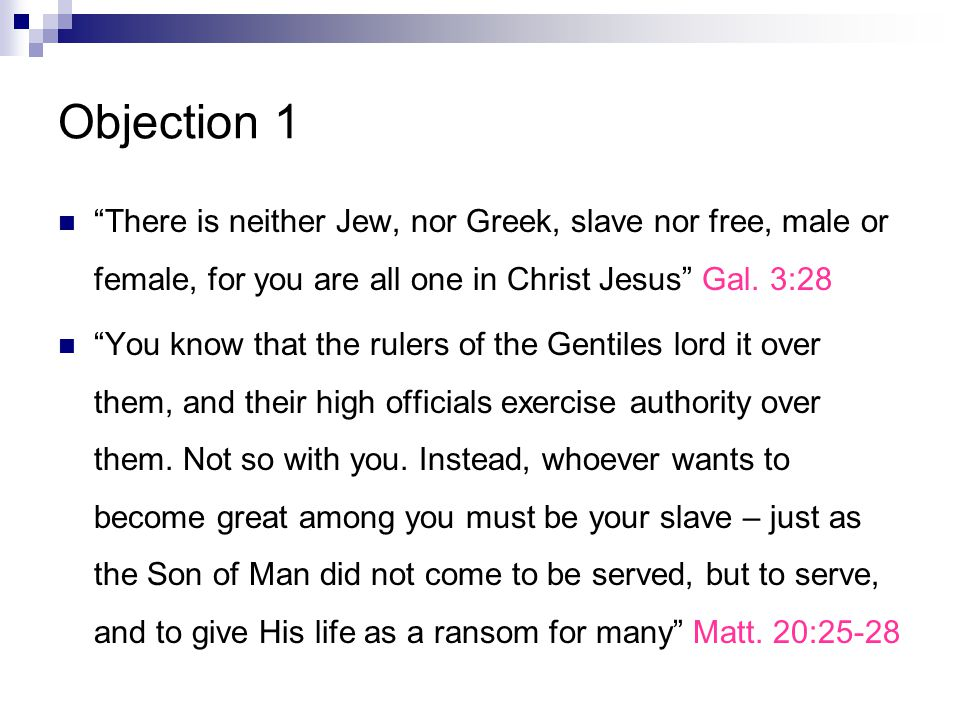 Objection 1 There is neither Jew, nor Greek, slave nor free, male or female, for you are all one in Christ Jesus Gal.
