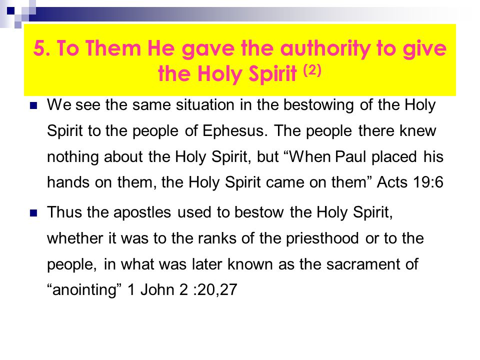 5. To Them He gave the authority to give the Holy Spirit (2) We see the same situation in the bestowing of the Holy Spirit to the people of Ephesus. T