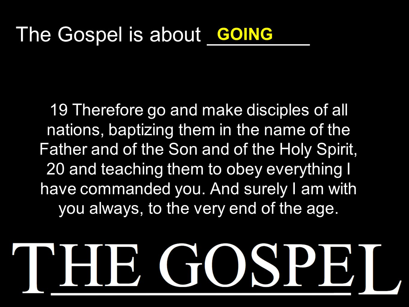 19 Therefore go and make disciples of all nations, baptizing them in the name of the Father and of the Son and of the Holy Spirit, 20 and teaching the