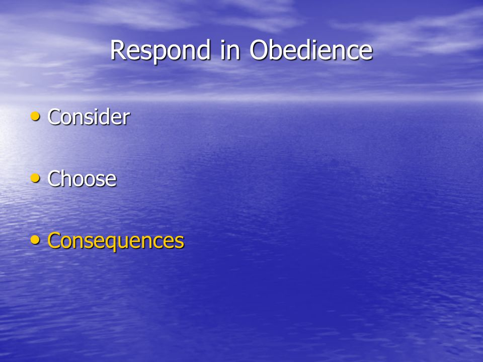 Respond in Obedience Consider Consider Choose Choose Consequences Consequences