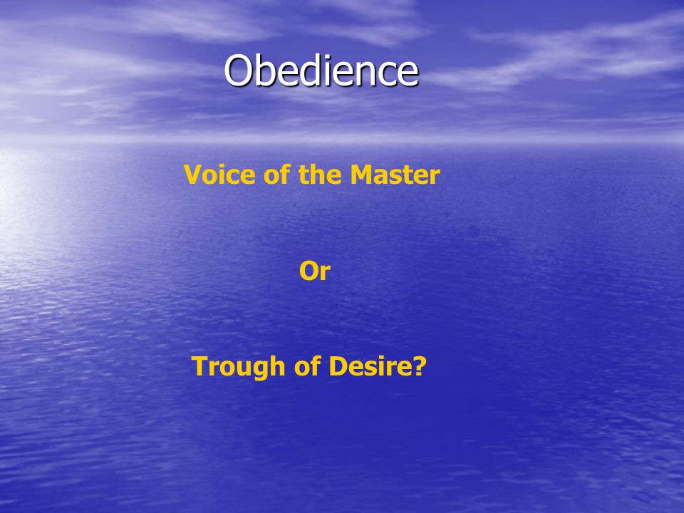 Obedience Voice of the Master Or Trough of Desire