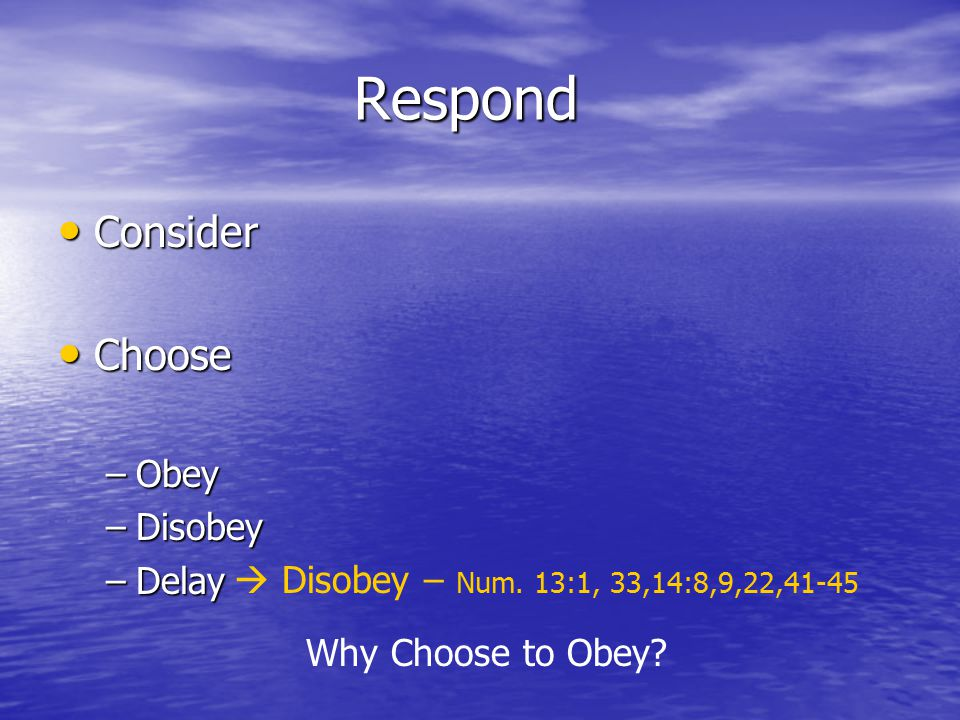 Respond Consider Consider Choose Choose –Obey –Disobey –Delay  Disobey – Num.