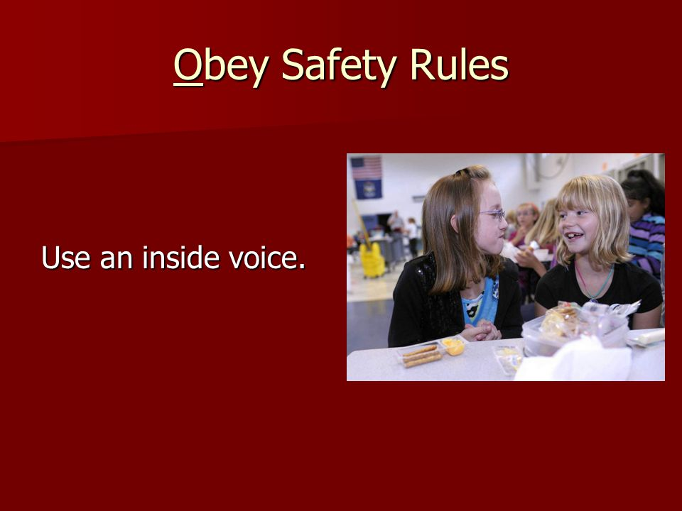 Obey Safety Rules Use an inside voice.