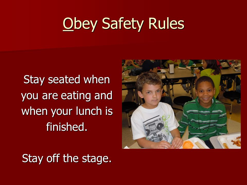 Obey Safety Rules Eat in a proper way and do not throw food.