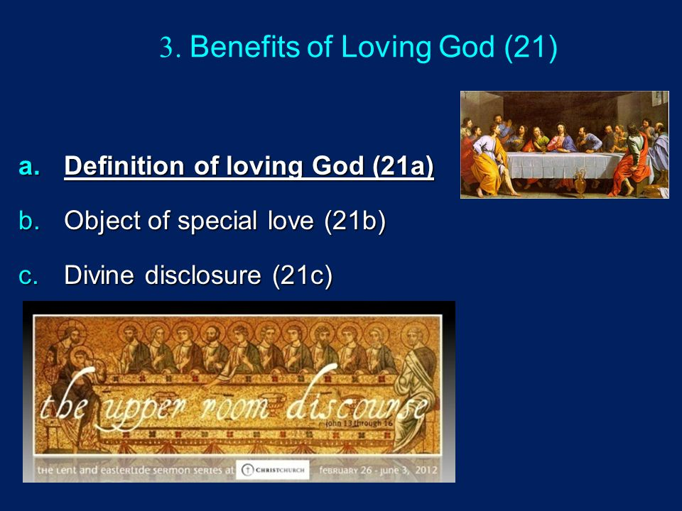 3. Benefits of Loving God (21) a.Definition of loving God (21a) b.Object of special love (21b) c.Divine disclosure (21c)