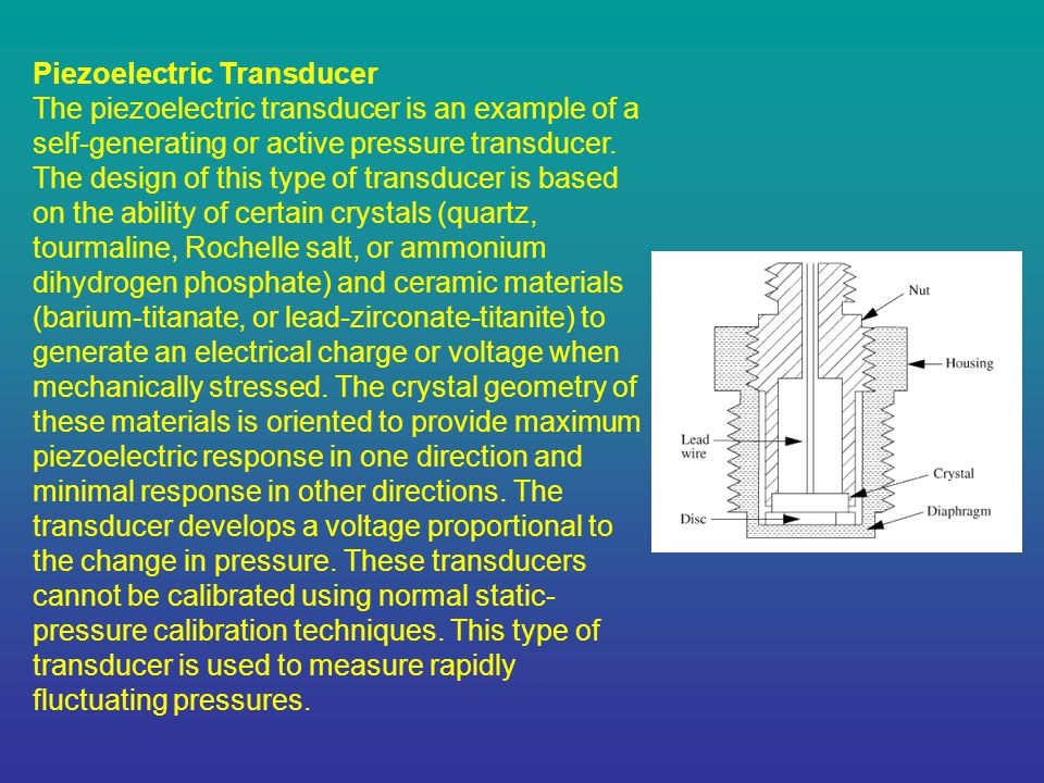 Piezoelectric Transducer The piezoelectric transducer is an example of a self-generating or active pressure transducer.
