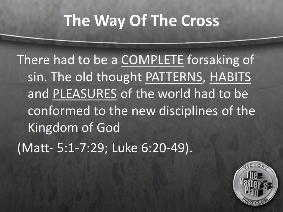 The Way Of The Cross There had to be a COMPLETE forsaking of sin.