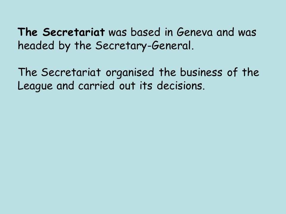 The Secretariat was based in Geneva and was headed by the Secretary-General.