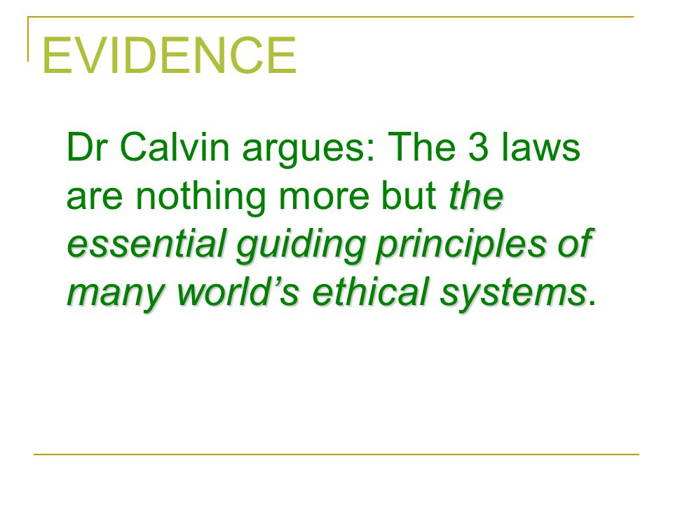 EVIDENCE the essential guiding principles of many world's ethical systems Dr Calvin argues: The 3 laws are nothing more but the essential guiding prin