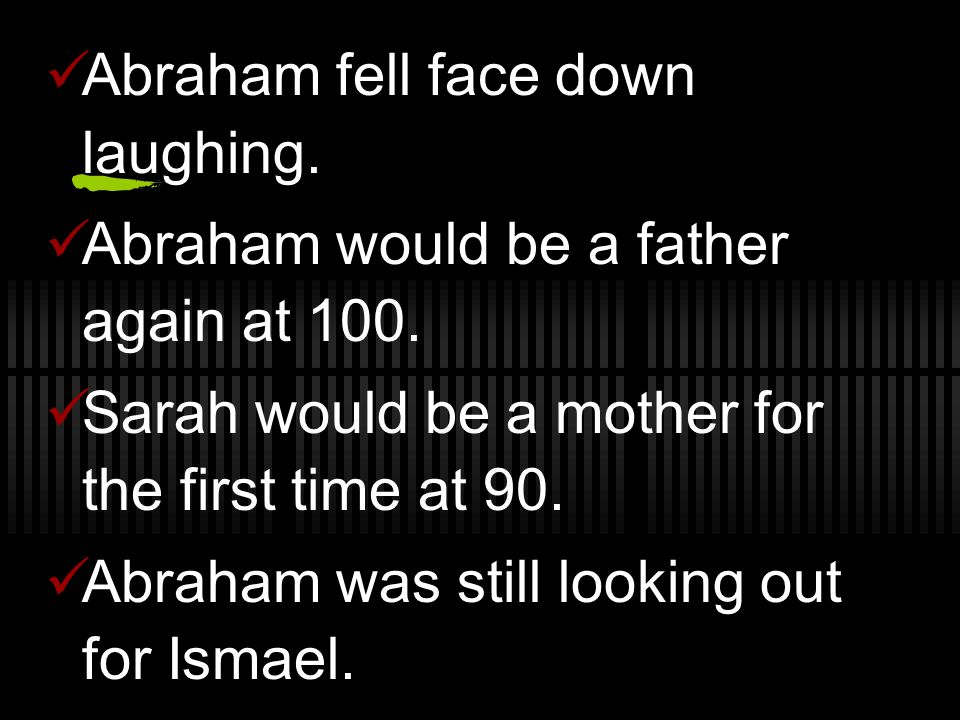 Abraham fell face down laughing. Abraham would be a father again at 100.