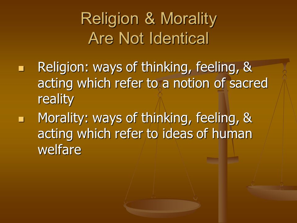 Religion & Morality Can Be Related in Various Ways Religion complements morality Religion animates morality Religion is in tension with morality