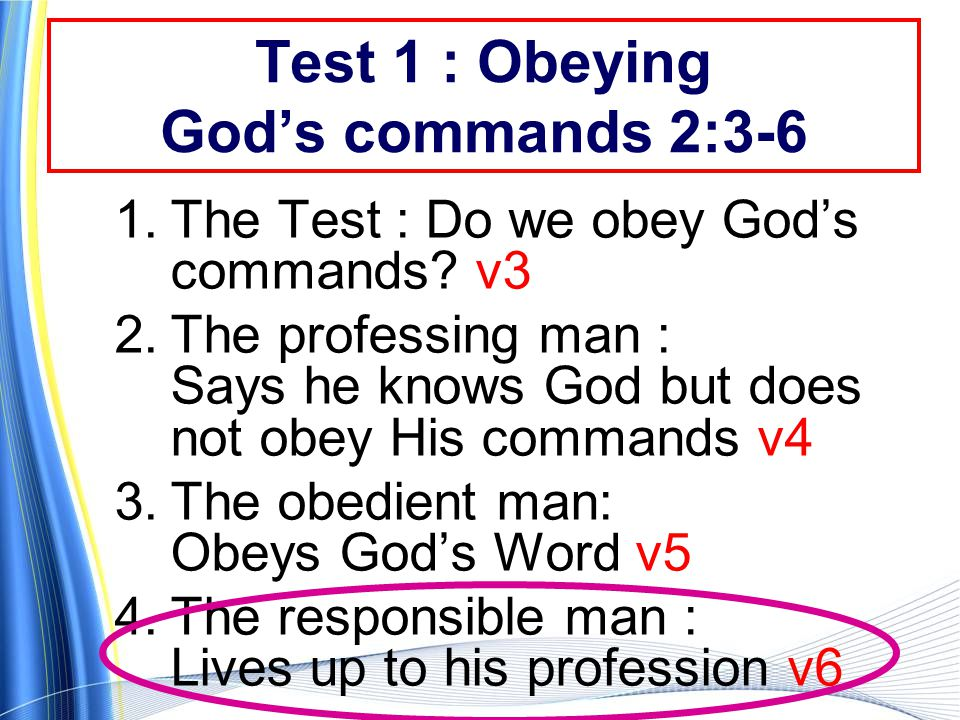 Test 1 : Obeying God's commands 2:3-6 1.The Test : Do we obey God's commands.