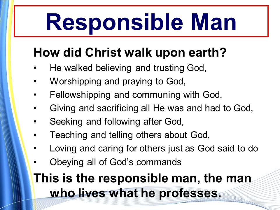 Responsible Man How did Christ walk upon earth.