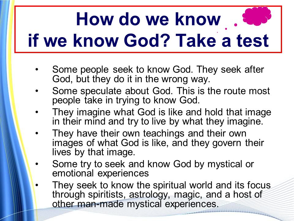 How do we know if we know God. Take a test Some people seek to know God.