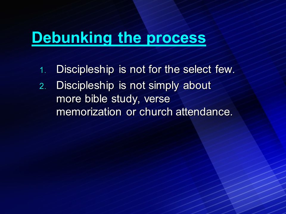 Debunking the process 1. Discipleship is not for the select few.