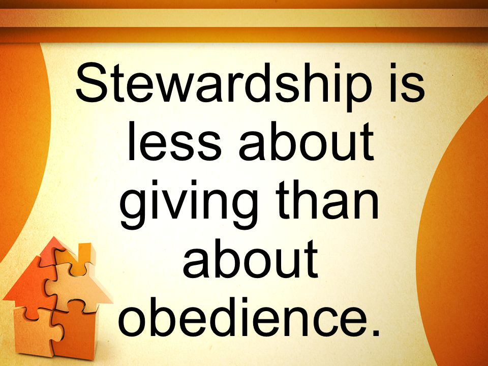 Stewardship is less about giving than about obedience.