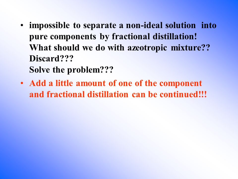 impossible to separate a non-ideal solution into pure components by fractional distillation.