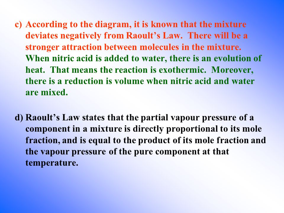 c)According to the diagram, it is known that the mixture deviates negatively from Raoult's Law.