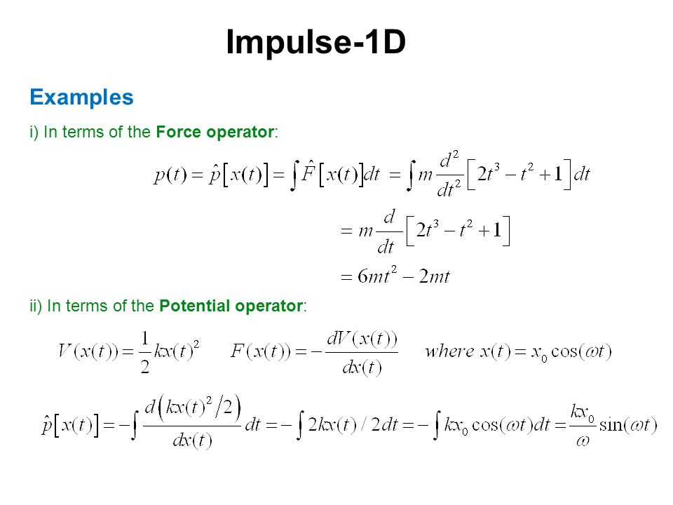 Impulse-1D Examples i) In terms of the Force operator: ii) In terms of the Potential operator: