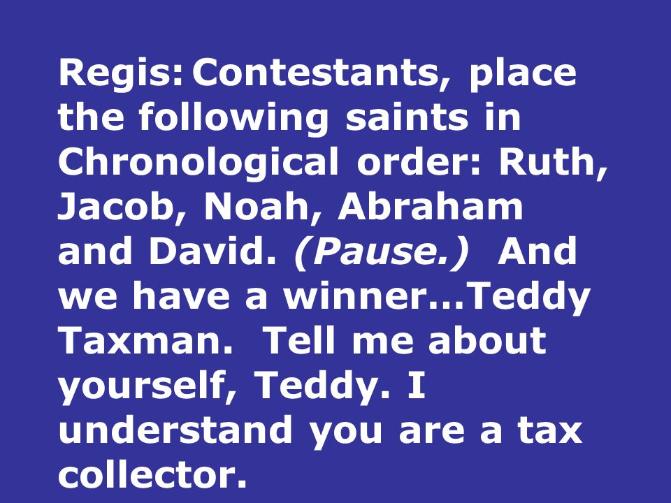 Regis:Contestants, place the following saints in Chronological order: Ruth, Jacob, Noah, Abraham and David.