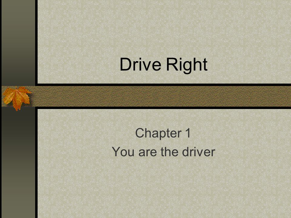Drive Right Chapter 1 You are the driver
