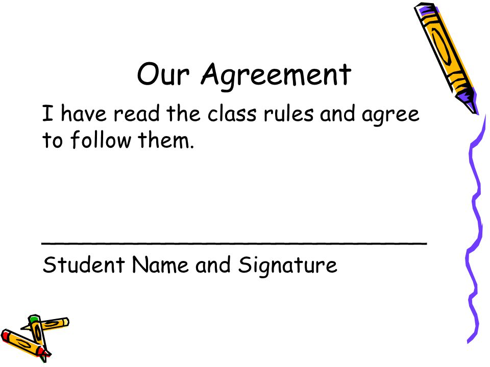 Our Agreement I have read the class rules and agree to follow them.