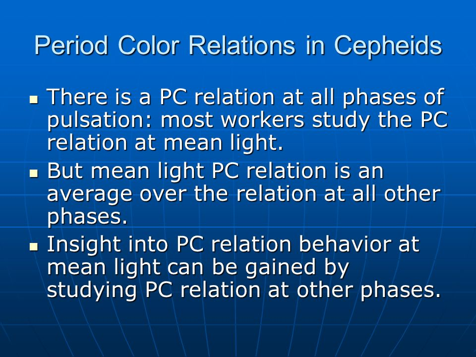 Period Color Relations in Cepheids There is a PC relation at all phases of pulsation: most workers study the PC relation at mean light.