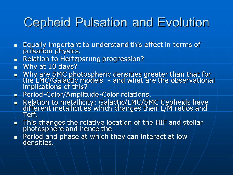 Cepheid Pulsation and Evolution Equally important to understand this effect in terms of pulsation physics.